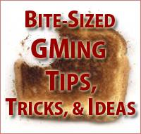 Bite-Sized GMing Tips: Issue 1