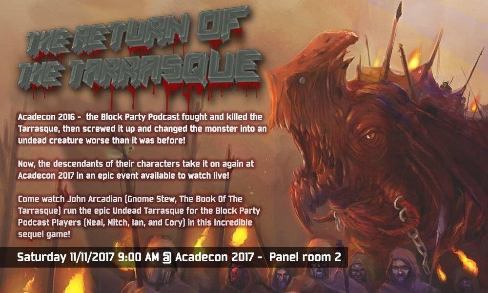 The Return of the Tarrasque: Acadecon 2016 - the BLock Party Podcast fought and killed the Tarrasque, then screwed it up and changed the monster into an undead creature words than it was before! Now, the descendants of their characters take it on at Acadecon 2017 in an epic event available to watch live.