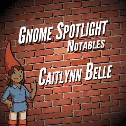 Gnome Stew Notables – Caitlynn Belle