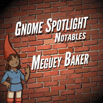 Gnome Stew Notables – Meguey Baker