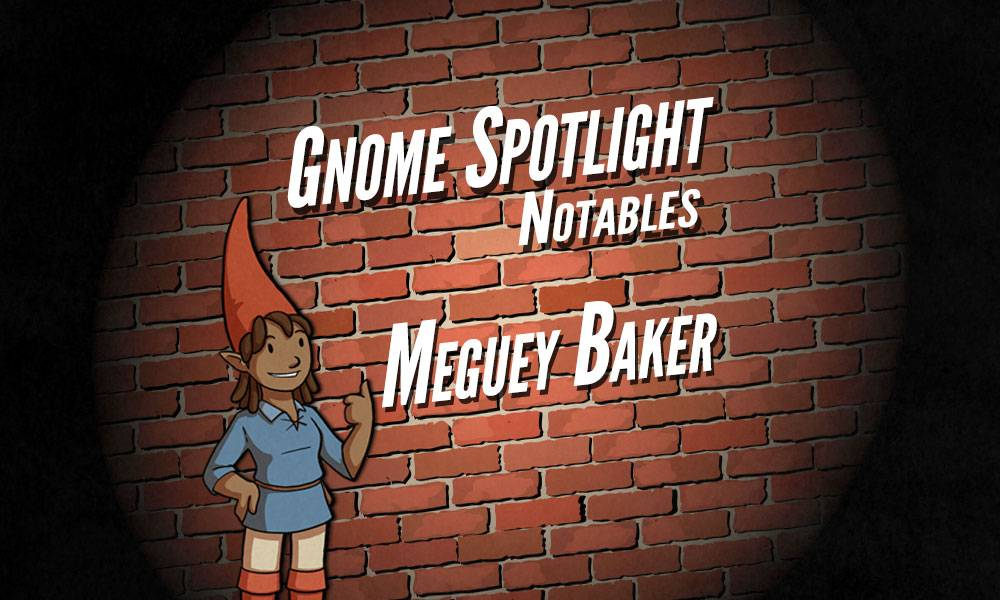 The gnome spotlight header, a daker skinned female gnaome gives a thumbs up in front of a brink wall in a spotlight. The text reads Gnome Spotlight Notables - Meguey Baker