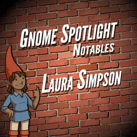 Gnome Stew Notables – Laura Simpson