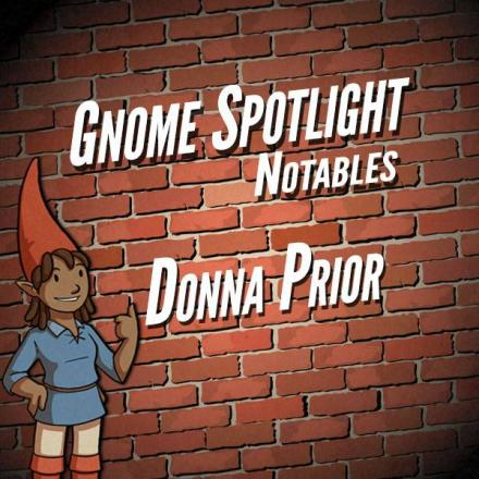 Gnome Stew Notables – Donna Prior