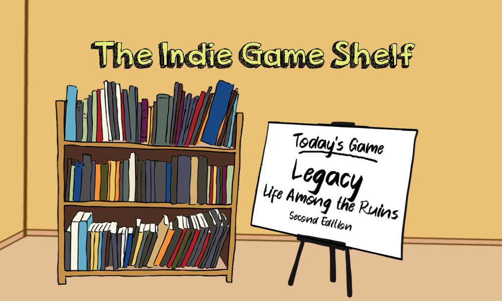 The Indie Game Shelf: Legacy: Life Among the Ruins (Second Edition)