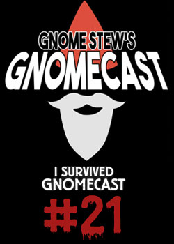 "Gnomecast 21 poster with a beared gnome and the words ""I survived Gnomecast #21"
